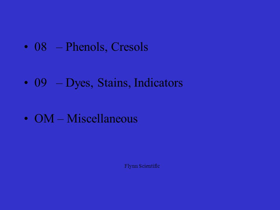 08 – Phenols, Cresols 09 – Dyes, Stains, Indicators OM – Miscellaneous Flynn Scientific