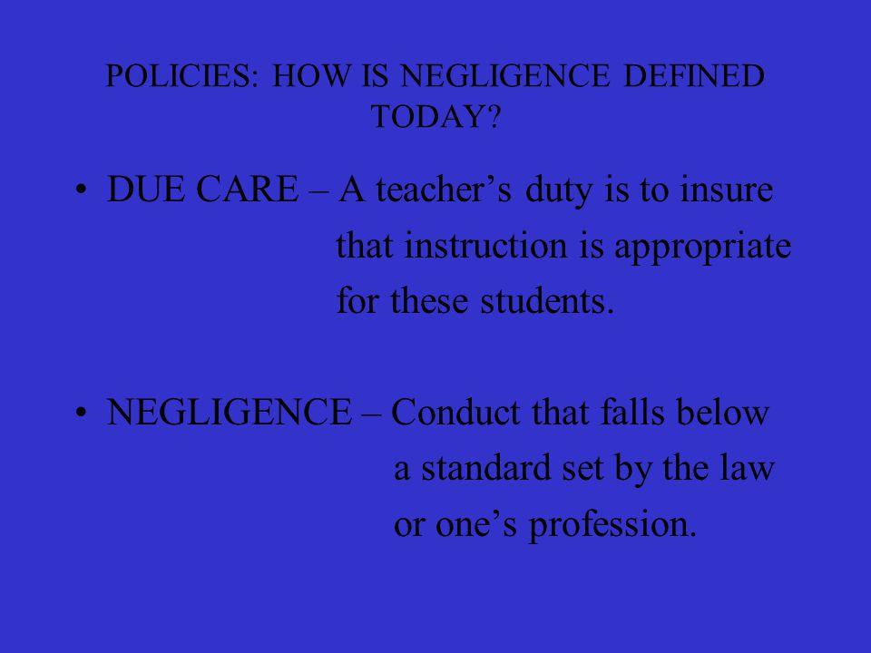 POLICIES: HOW IS NEGLIGENCE DEFINED TODAY.