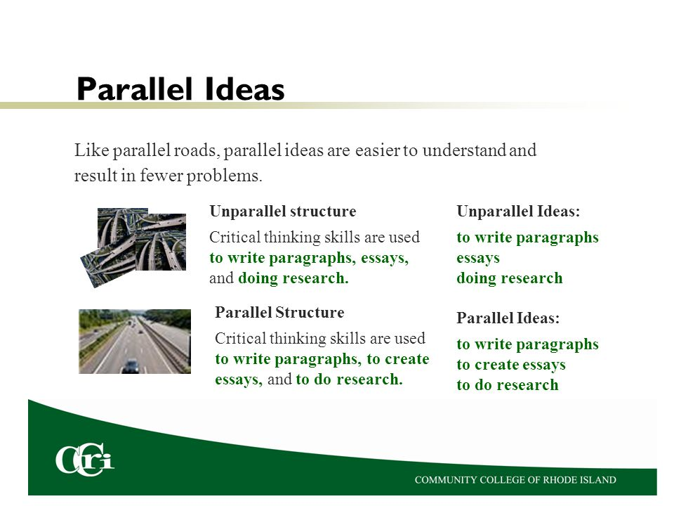 Parallel Ideas Like parallel roads, parallel ideas are easier to understand and result in fewer problems.