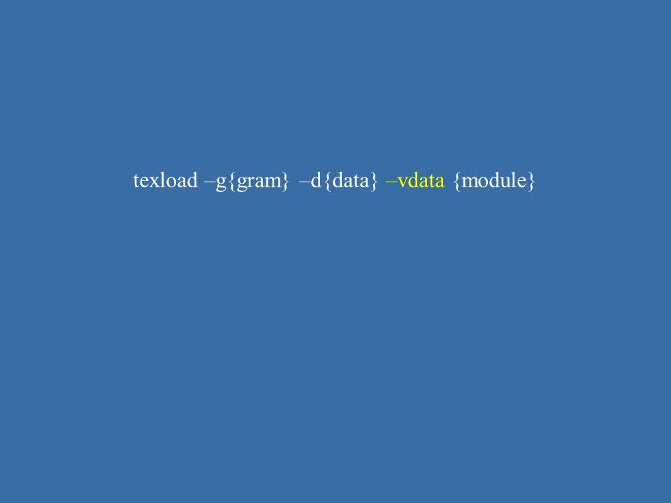 texload –g{gram} –d{data} –vdata {module}
