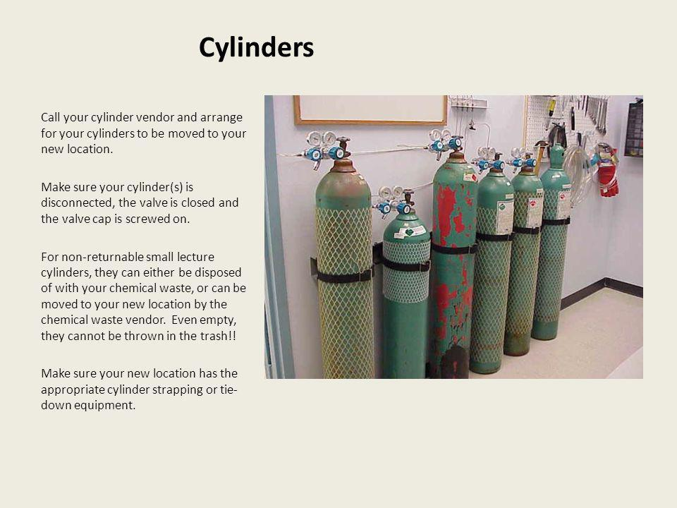 Cylinders Call your cylinder vendor and arrange for your cylinders to be moved to your new location. Make sure your cylinder(s) is disconnected, the v