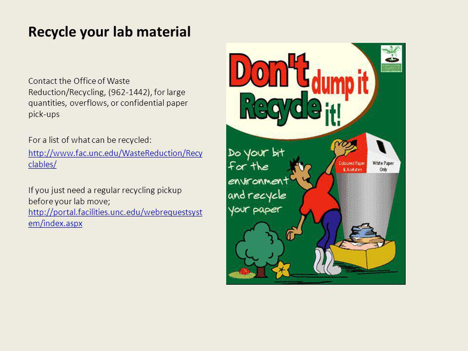 Recycle your lab material Contact the Office of Waste Reduction/Recycling, (962-1442), for large quantities, overflows, or confidential paper pick-ups