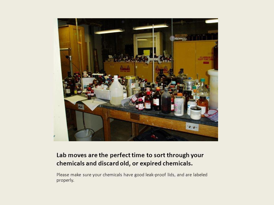 Lab moves are the perfect time to sort through your chemicals and discard old, or expired chemicals. Please make sure your chemicals have good leak-pr
