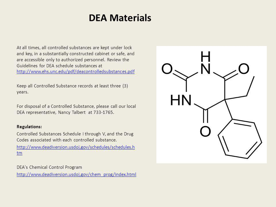 DEA Materials At all times, all controlled substances are kept under lock and key, in a substantially constructed cabinet or safe, and are accessible
