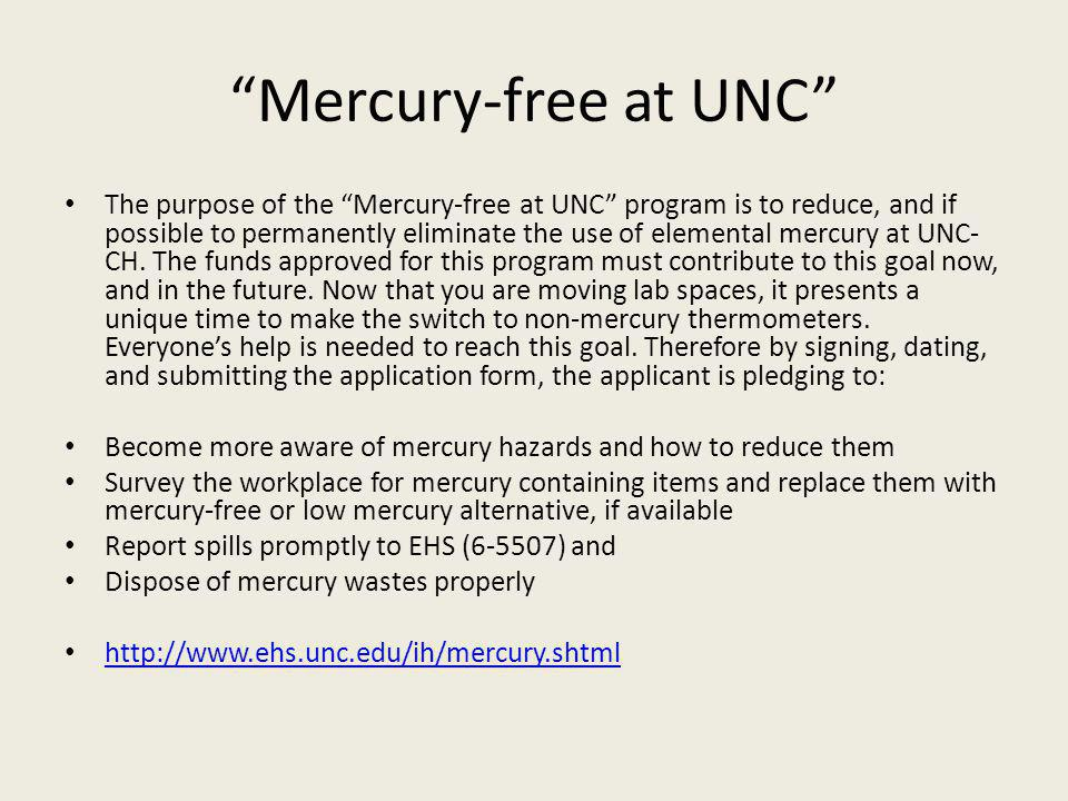 Mercury-free at UNC The purpose of the Mercury-free at UNC program is to reduce, and if possible to permanently eliminate the use of elemental mercury