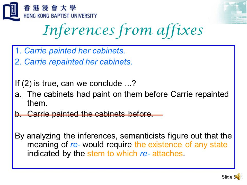 Slide 4 Inferences from words Bryan killed Vince. Inferences: Bryan did something. What Bryan did had an effect on Vince. Consequently, Vince is dead.