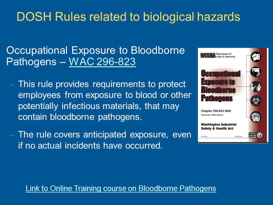 DOSH Rules related to biological hazards Occupational Exposure to Bloodborne Pathogens – WAC 296-823WAC 296-823 – This rule provides requirements to p