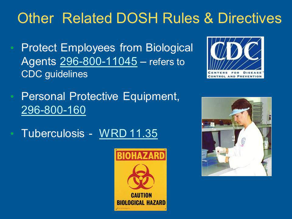 Other Related DOSH Rules & Directives Protect Employees from Biological Agents 296-800-11045 – refers to CDC guidelines296-800-11045 Personal Protective Equipment, 296-800-160 296-800-160 Tuberculosis - WRD 11.35WRD 11.35