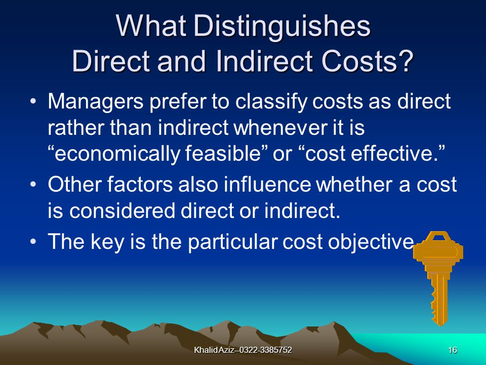Khalid Aziz--0322-338575215 Indirect Costs Indirect costs cannot be identified specifically and exclusively with a given cost objective in an economically feasible way.