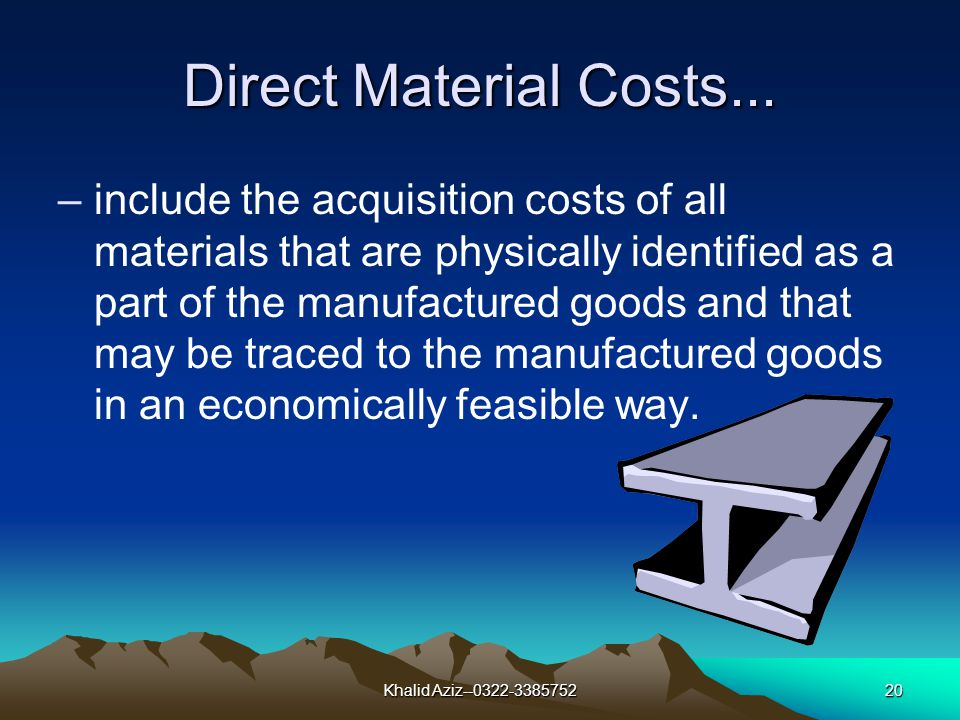 Khalid Aziz--0322-338575219 Categories of Manufacturing Costs All costs which are eventually allocated to products are classified as either… 1direct materials, 2direct labor, or 3indirect manufacturing.