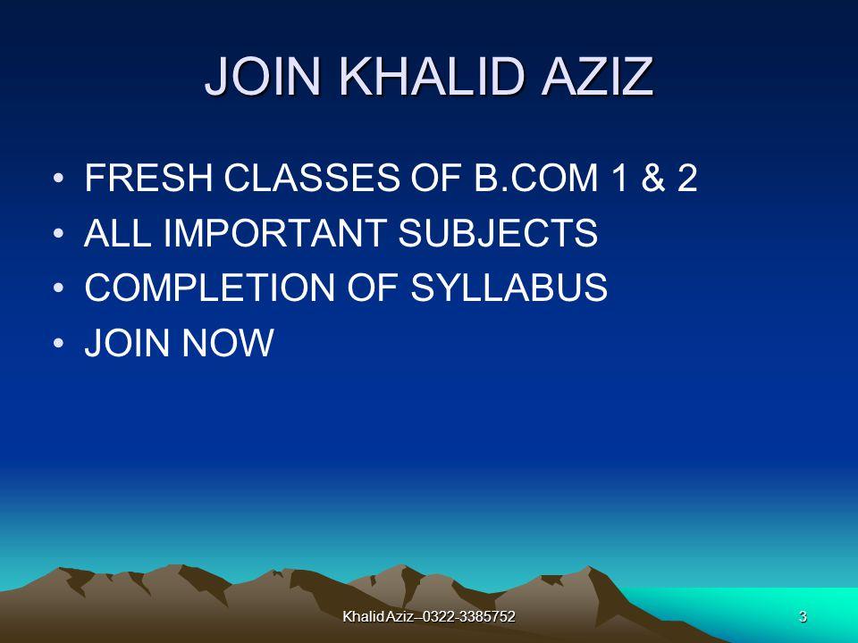 Khalid Aziz--0322-33857522 JOIN KHALID AZIZ COACHING CLASSES OF CA MODULE B & D. FA, ECONOMICS & COST ACCOUNTING. CONTACT NOW. 0322-3385752