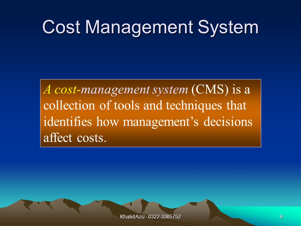Khalid Aziz--0322-33857525 Learning Objective 1 Describe the purposes of cost management systems.