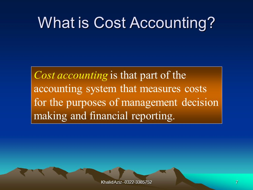 Khalid Aziz--0322-33857526 Cost Management System A cost-management system (CMS) is a collection of tools and techniques that identifies how managements decisions affect costs.