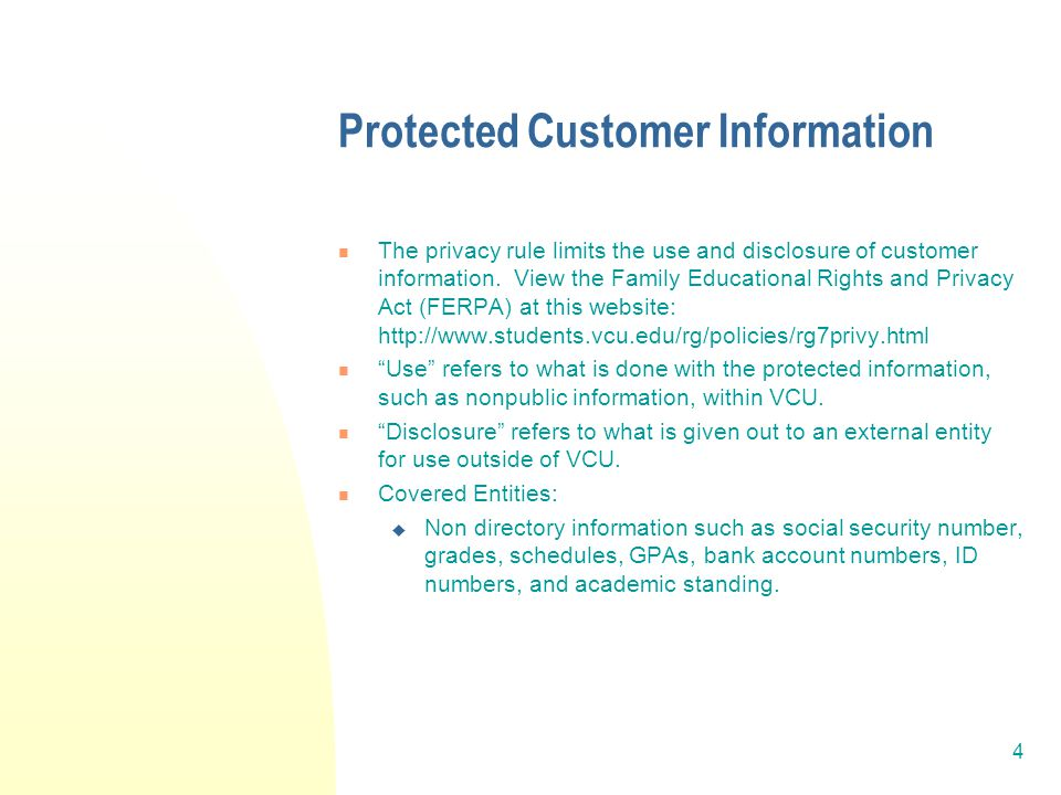 4 Protected Customer Information The privacy rule limits the use and disclosure of customer information.