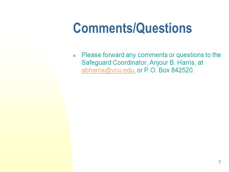 7 Comments/Questions Please forward any comments or questions to the Safeguard Coordinator, Anjour B.