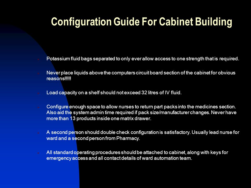 Configuration Guide For Cabinet Building Potassium fluid bags separated to only ever allow access to one strength that is required. Never place liquid