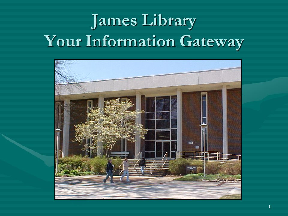 1 James Library Your Information Gateway