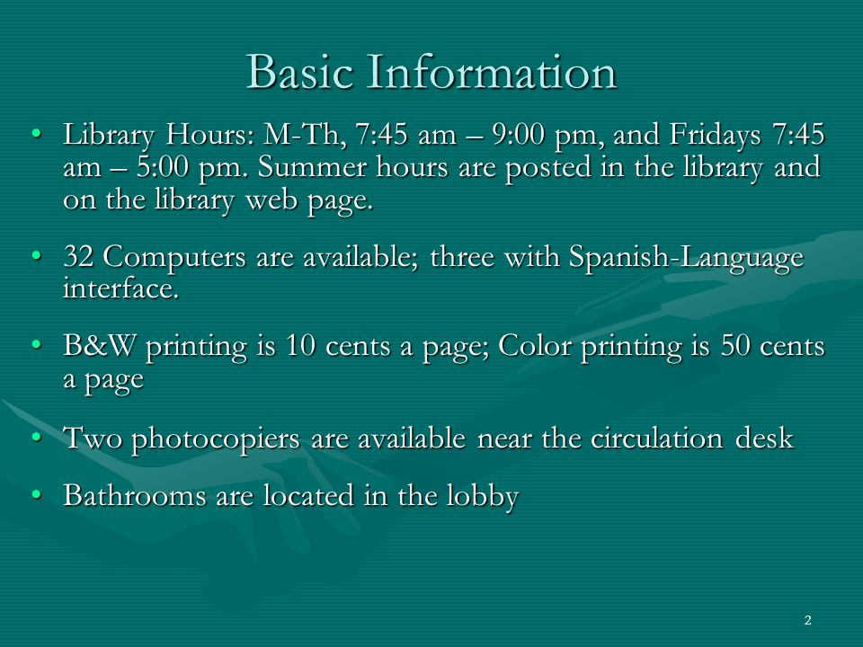 2 Basic Information Library Hours: M-Th, 7:45 am – 9:00 pm, and Fridays 7:45 am – 5:00 pm. Summer hours are posted in the library and on the library w