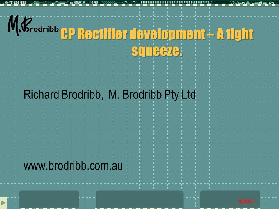 Slide 1 CP Rectifier development – A tight squeeze.