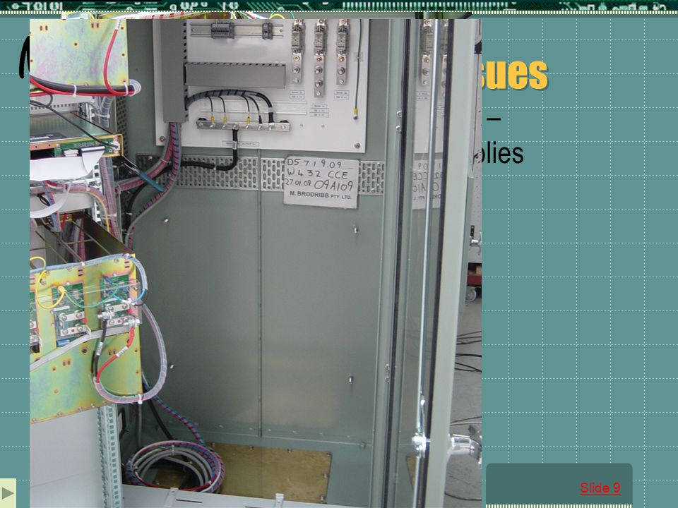 Slide 9 Installation issues Some control interwiring still required – which required special wiring assemblies Location of DC output had to match existing cable trench Limited site access due to teaching activities