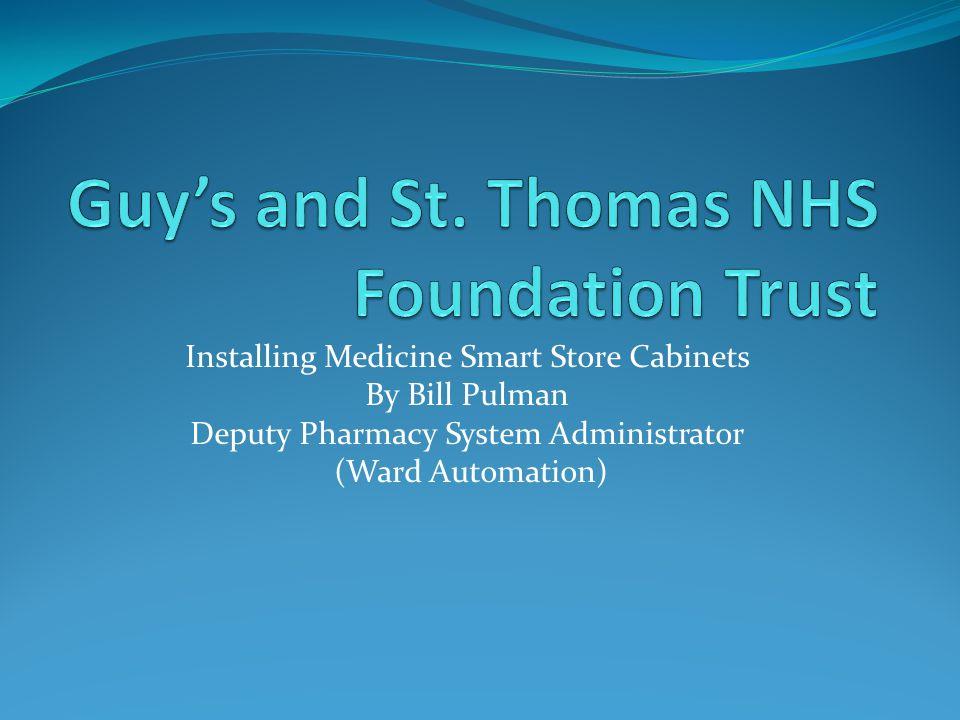 Installing Medicine Smart Store Cabinets By Bill Pulman Deputy Pharmacy System Administrator (Ward Automation)