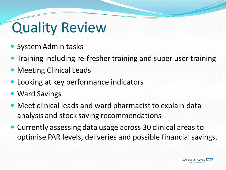 Quality Review System Admin tasks Training including re-fresher training and super user training Meeting Clinical Leads Looking at key performance ind