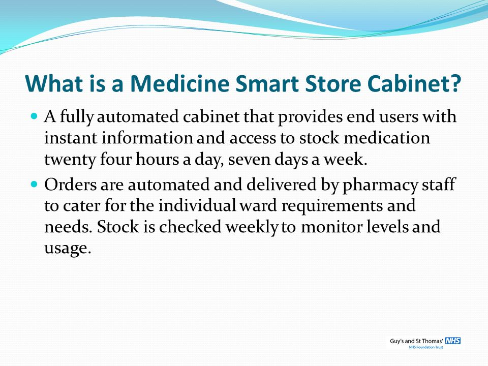 What is a Medicine Smart Store Cabinet? A fully automated cabinet that provides end users with instant information and access to stock medication twen