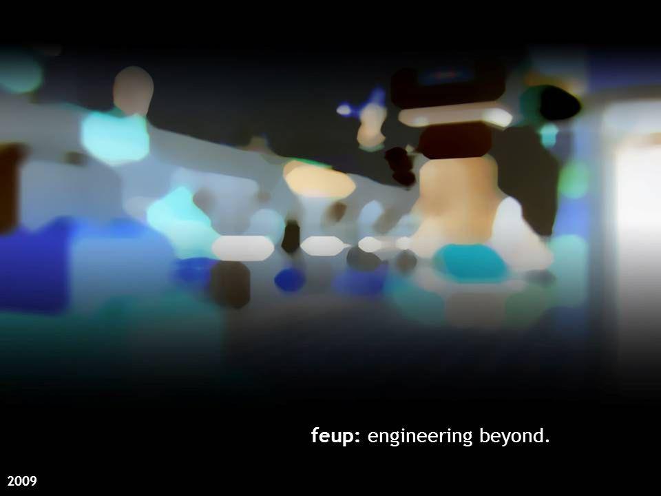 feup: engineering beyond. 2009