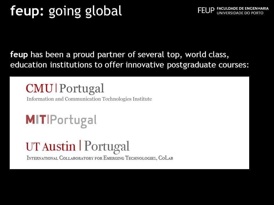 feup: going global feup has been a proud partner of several top, world class, education institutions to offer innovative postgraduate courses: