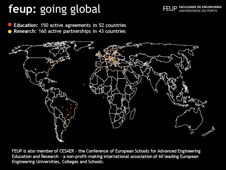 feup: going global FEUP is also member of CESAER - the Conference of European Schools for Advanced Engineering Education and Research - a non-profit-m