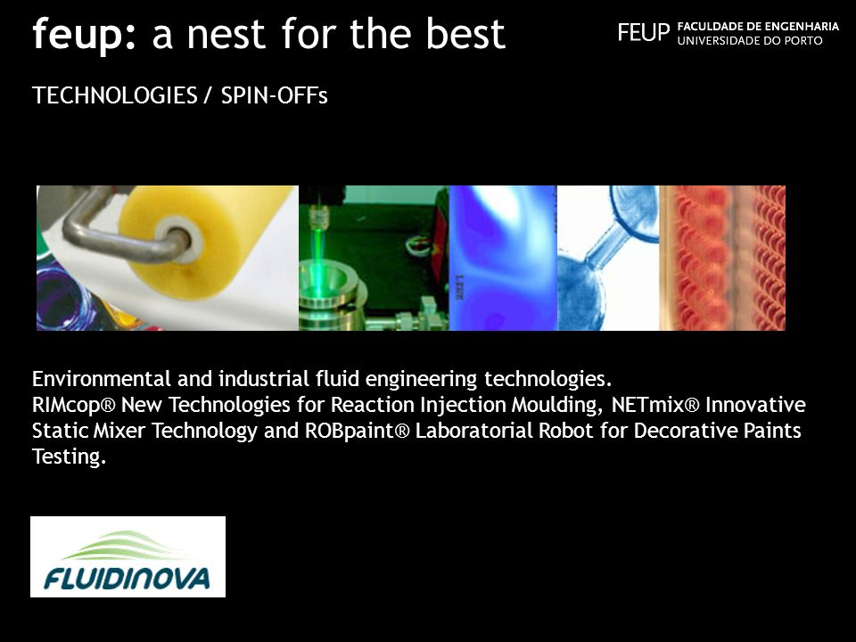 feup: a nest for the best TECHNOLOGIES / SPIN-OFFs Environmental and industrial fluid engineering technologies. RIMcop® New Technologies for Reaction