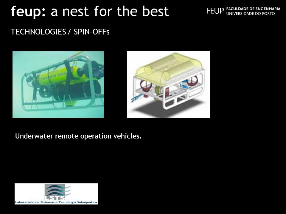 feup: a nest for the best TECHNOLOGIES / SPIN-OFFs Underwater remote operation vehicles.