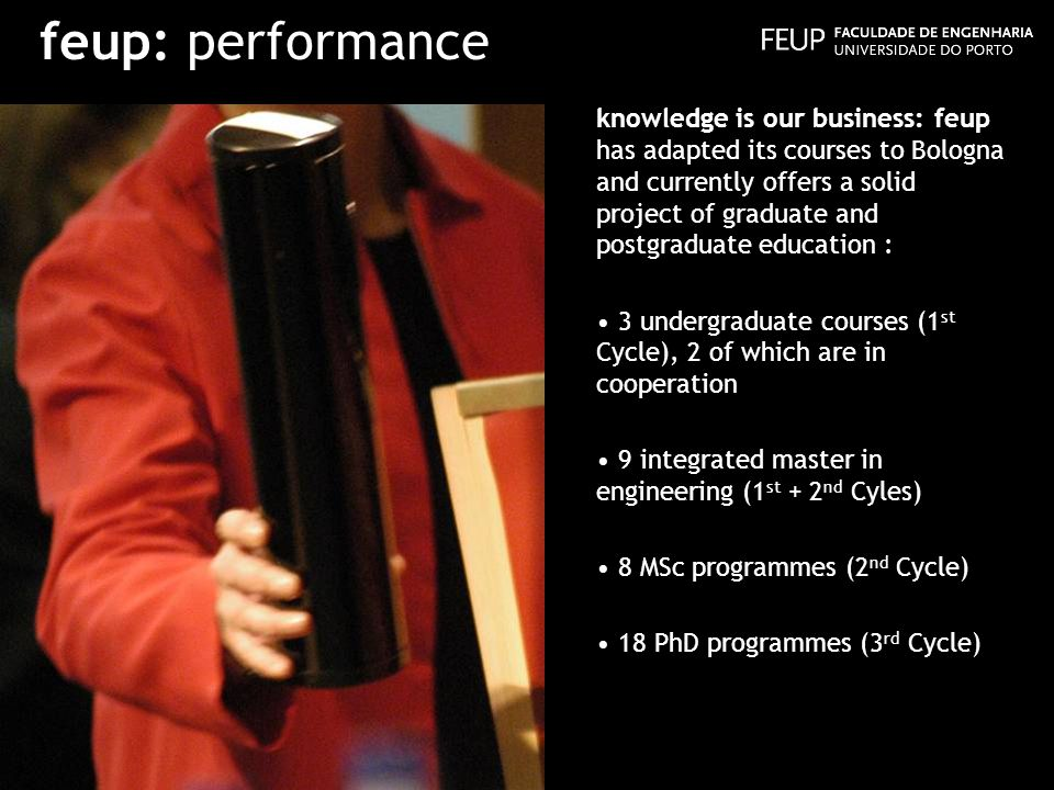 feup: performance knowledge is our business: feup has adapted its courses to Bologna and currently offers a solid project of graduate and postgraduate