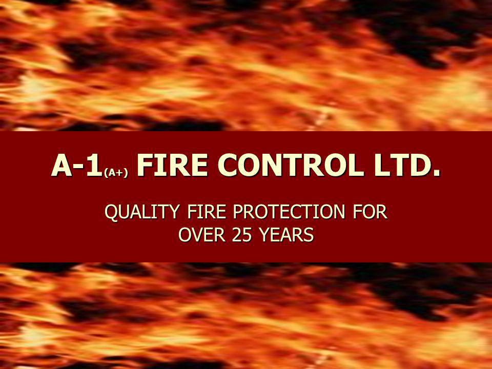 A-1 (A+) FIRE CONTROL LTD. QUALITY FIRE PROTECTION FOR OVER 25 YEARS