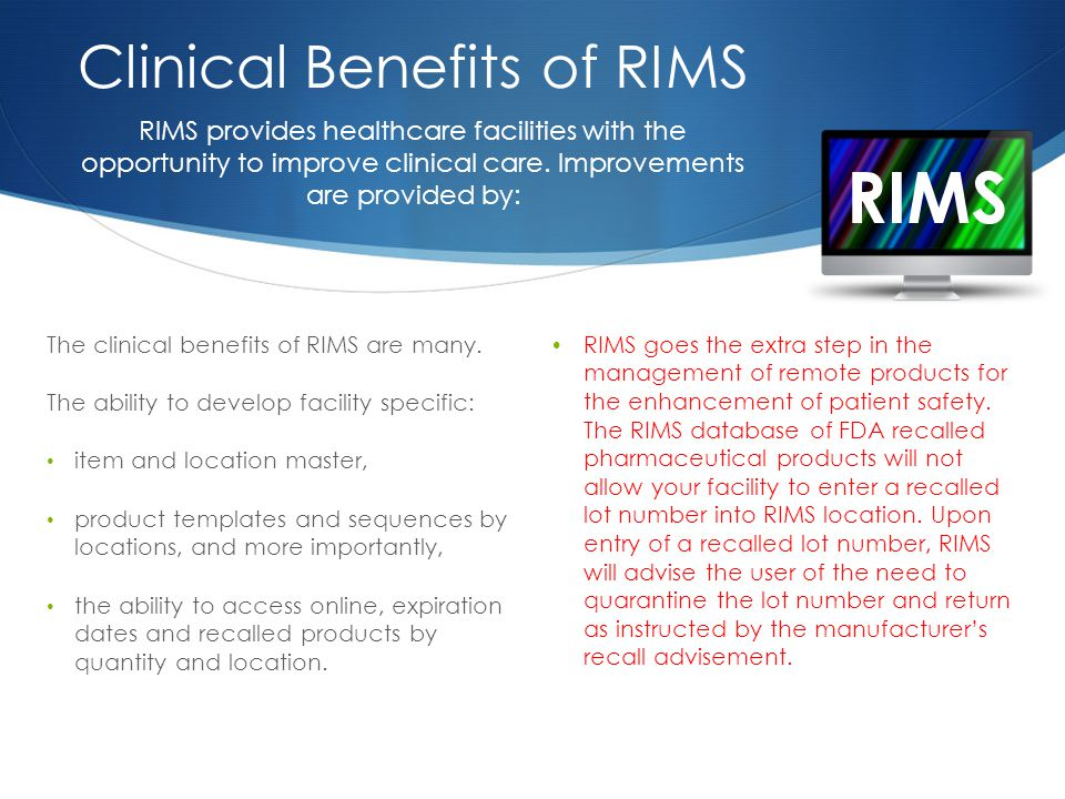 RIMS Clinical Benefits of RIMS The clinical benefits of RIMS are many.
