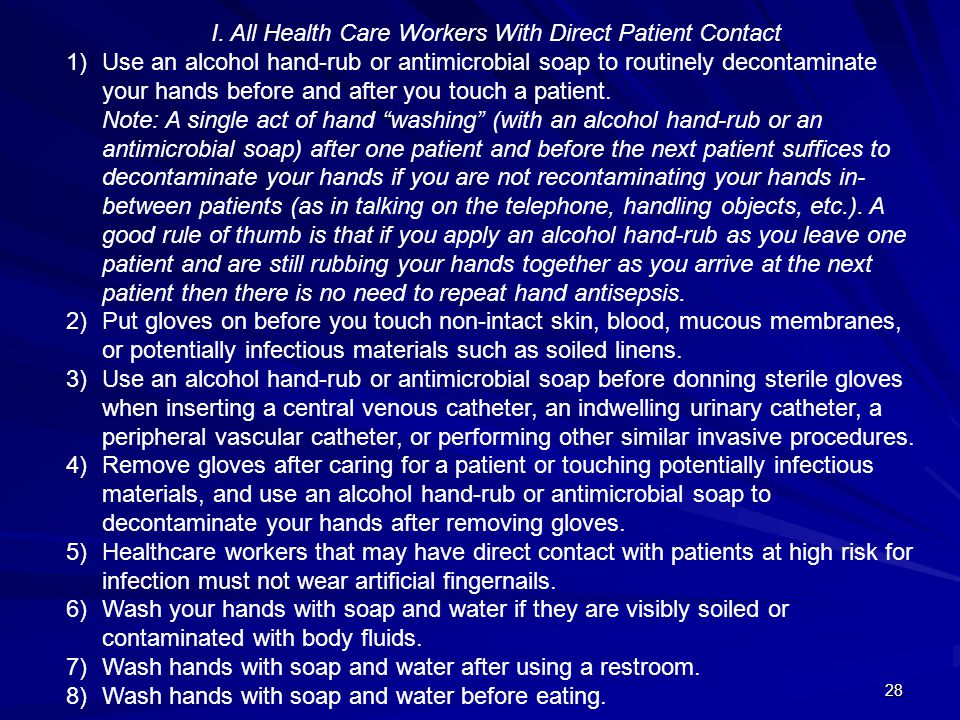 28 I. All Health Care Workers With Direct Patient Contact 1)Use an alcohol hand-rub or antimicrobial soap to routinely decontaminate your hands before