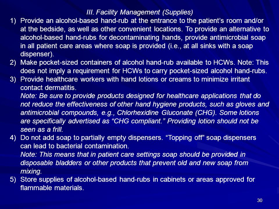 30 III. Facility Management (Supplies) 1)Provide an alcohol-based hand-rub at the entrance to the patients room and/or at the bedside, as well as othe