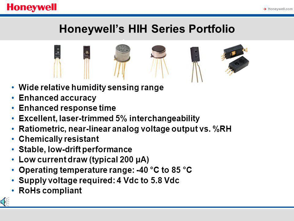Honeywell.com Honeywells HIH Series Humidity Sensors HIH Series of relative humidity sensing products are solid-state devices designed to offer a pre-