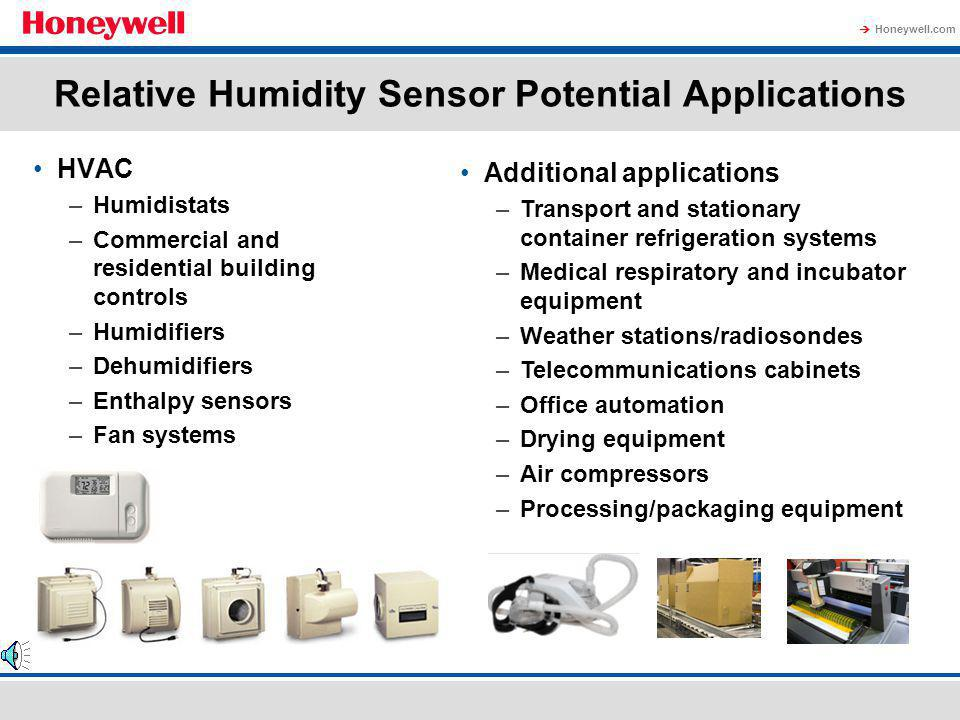 Honeywell.com Honeywells HIH Series Portfolio Wide relative humidity sensing range Enhanced accuracy Enhanced response time Excellent, laser-trimmed 5% interchangeability Ratiometric, near-linear analog voltage output vs.