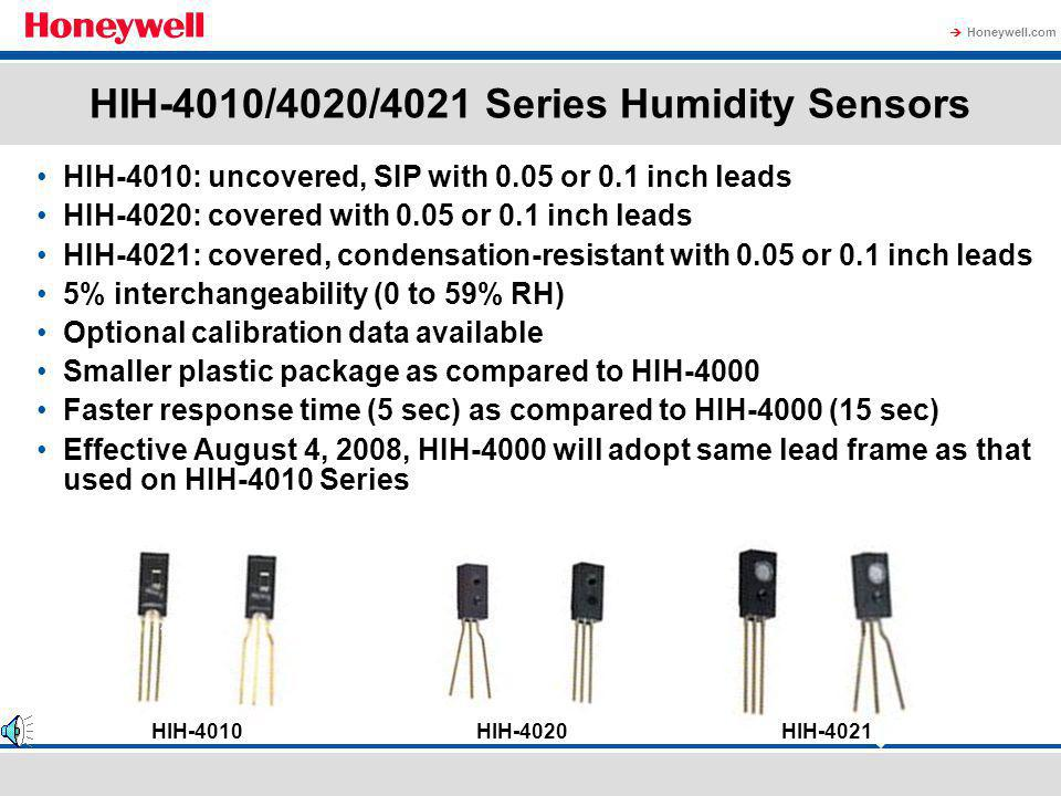 Honeywell.com HIH-4602-L Harsh Environment Sensor TO-39 can package Slotted cap enables fast response while maintaining the robustness of an enclosed component On-board RTD temperature sensor for direct temperature output 5% interchangeability (between 0 to 59%RH) Calibration data available with HIH-4602-L-CP