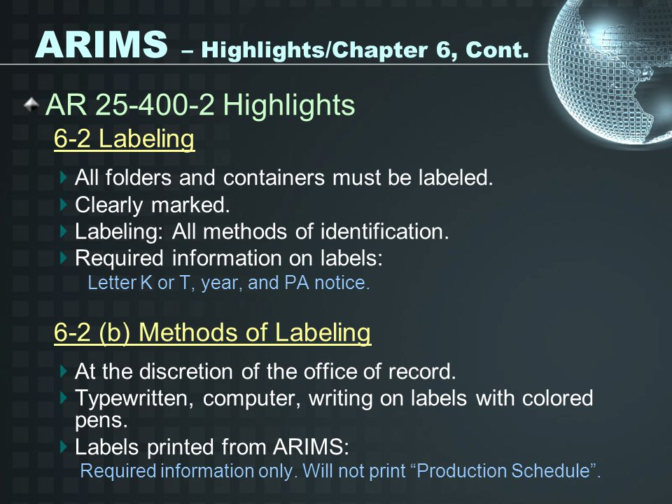 ARIMS – Highlights/Chapter 6, Cont. AR 25-400-2 Highlights 6-2 Labeling All folders and containers must be labeled. Clearly marked. Labeling: All meth