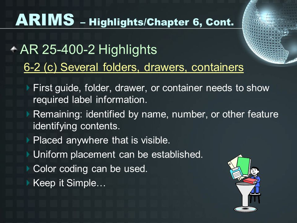 ARIMS – Highlights/Chapter 6, Cont. AR 25-400-2 Highlights 6-2 (c) Several folders, drawers, containers First guide, folder, drawer, or container need