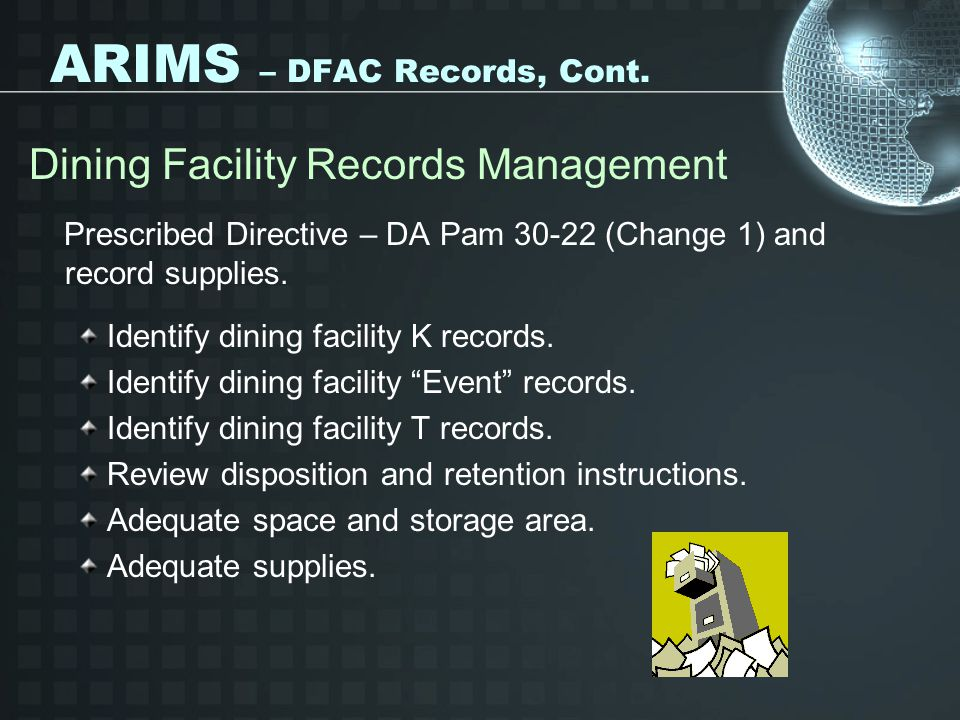 ARIMS – DFAC Records, Cont. Dining Facility Records Management Prescribed Directive – DA Pam 30-22 (Change 1) and record supplies. Identify dining fac