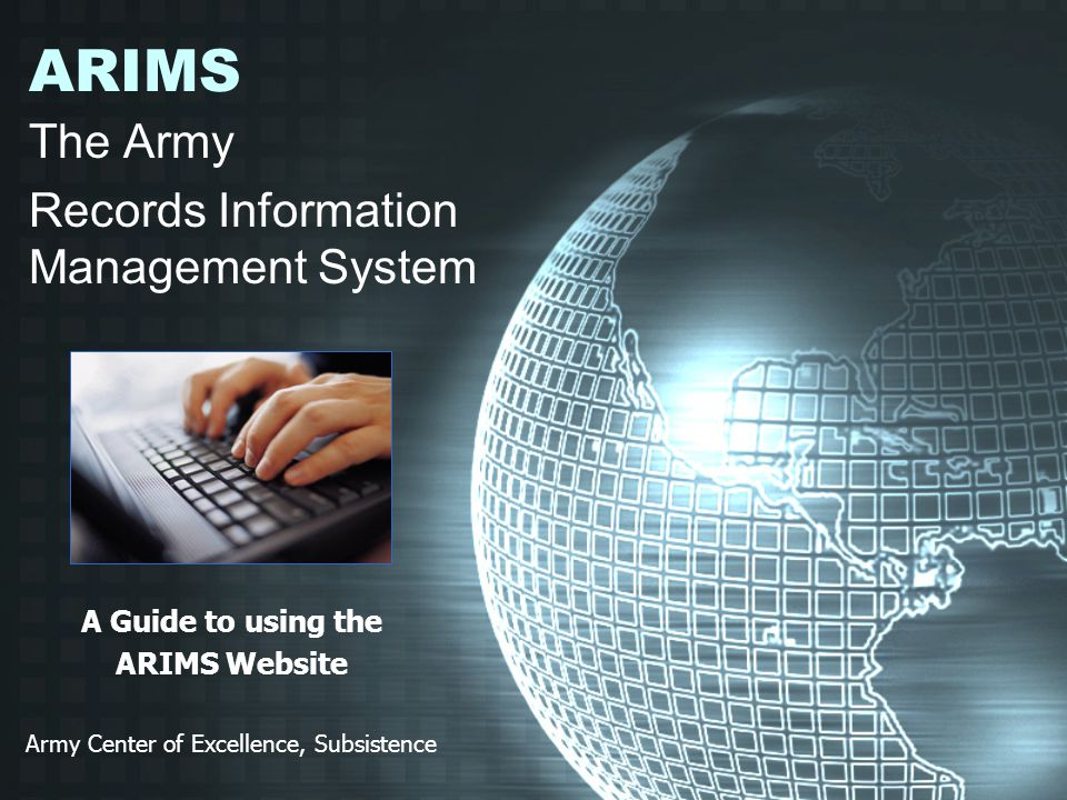 ARIMS The Army Records Information Management System A Guide to using the ARIMS Website Army Center of Excellence, Subsistence
