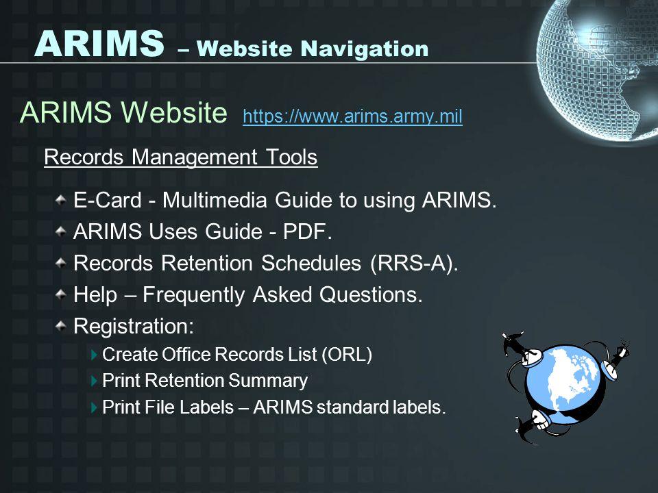 ARIMS – Website Navigation ARIMS Website https://www.arims.army.mil https://www.arims.army.mil Records Management Tools E-Card - Multimedia Guide to u