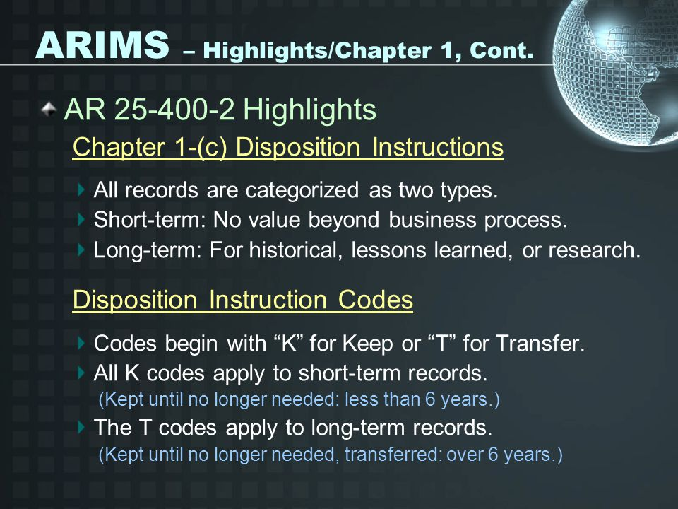 ARIMS – Highlights/Chapter 1, Cont. AR 25-400-2 Highlights Chapter 1-(c) Disposition Instructions All records are categorized as two types. Short-term