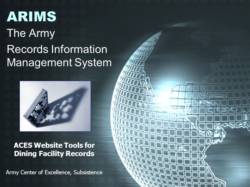ARIMS The Army Records Information Management System ACES Website Tools for Dining Facility Records Army Center of Excellence, Subsistence