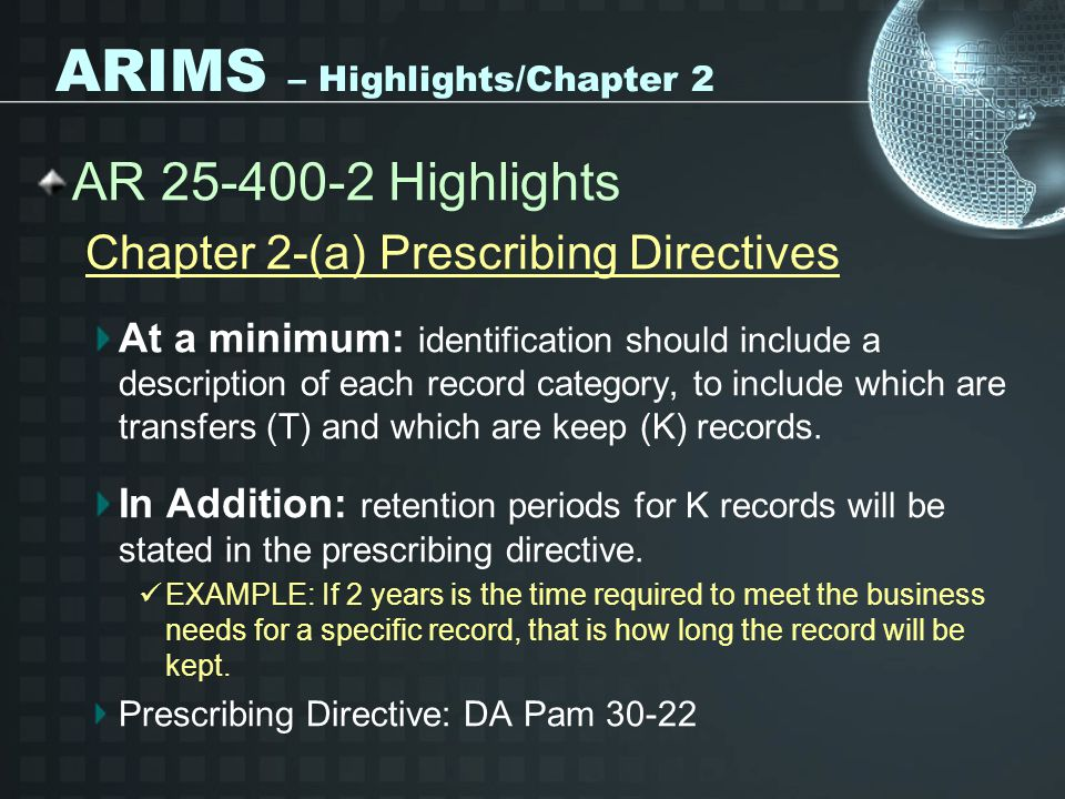 ARIMS – Highlights/Chapter 2 AR 25-400-2 Highlights Chapter 2-(a) Prescribing Directives At a minimum: identification should include a description of