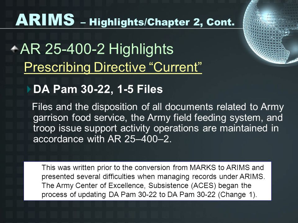 ARIMS – Highlights/Chapter 2, Cont. AR 25-400-2 Highlights Prescribing Directive Current DA Pam 30-22, 1-5 Files Files and the disposition of all docu