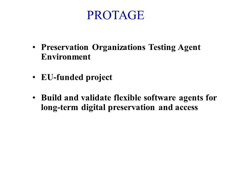 PROTAGE Preservation Organizations Testing Agent Environment EU-funded project Build and validate flexible software agents for long-term digital preservation and access